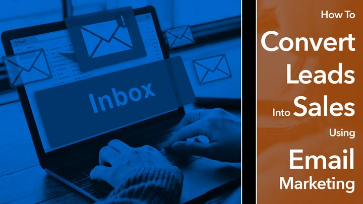 Convert Leads Into Sales Using Email Marketing