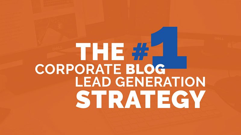 The #1 Corporate Blog Lead Generation Strategy [VIDEO]