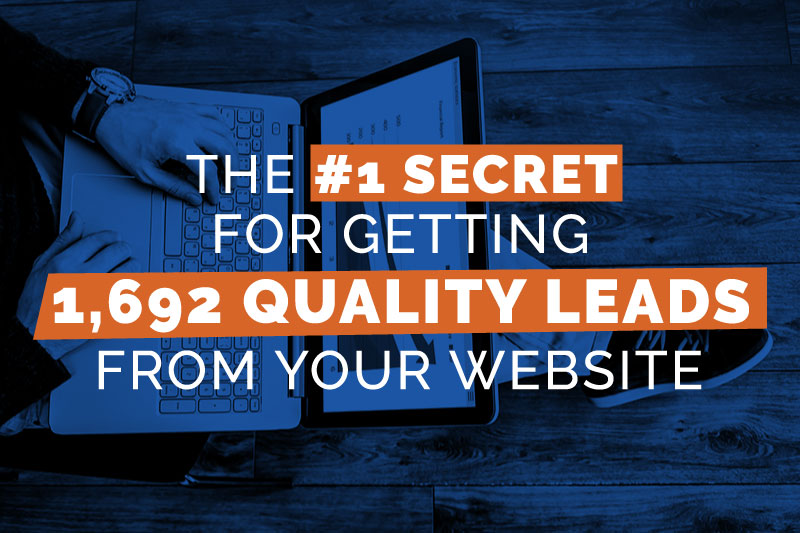 The #1 Secret for Getting 1,692 High-Quality Leads from Your Website