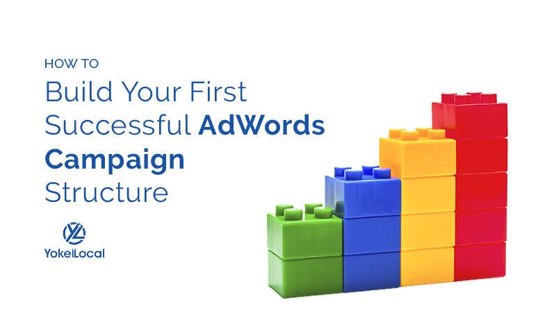 How to Build Your First Successful AdWords Campaign Structure