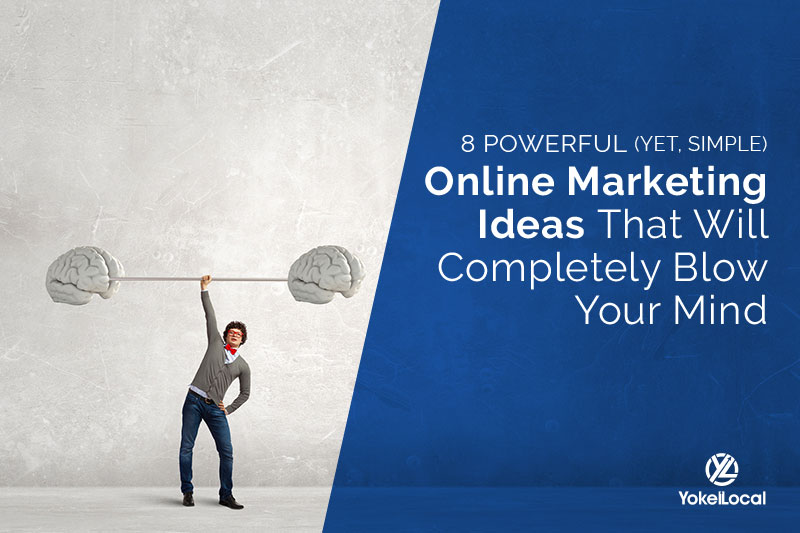 8 Powerful Online Marketing Ideas That Will Blow Your Mind