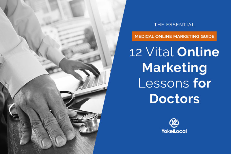 Online Marketing For Doctors: 12 Critical Resources To Get New Patients