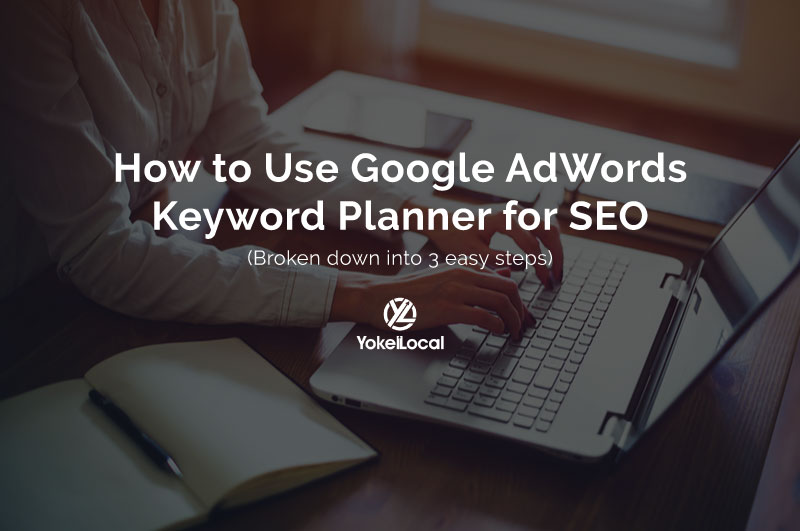 3 Foolproof Steps to Using Google AdWords Keyword Planner Tool for SEO