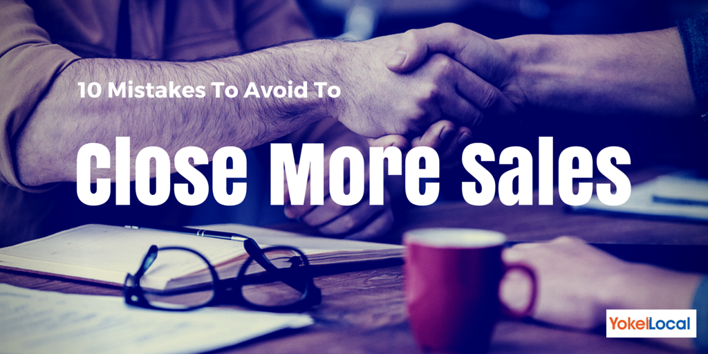 10 Mistakes to Avoid To Close More Sales
