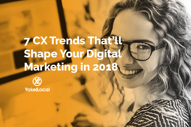 7 Customer Experience Trends That'll Shape Your Digital Marketing (2018)
