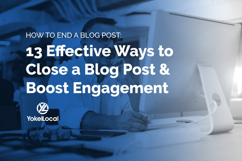 13 Ways to End a Blog Post and Keep Your Audience Engaged