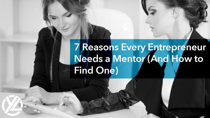 7 Reasons Every Entrepreneur Needs a Mentor (and How to Find One)