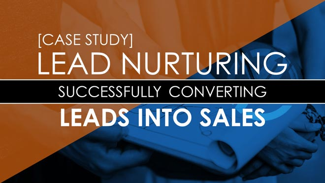 [CASE STUDY] Lead Nurturing: Successfully Converting Leads into Sales
