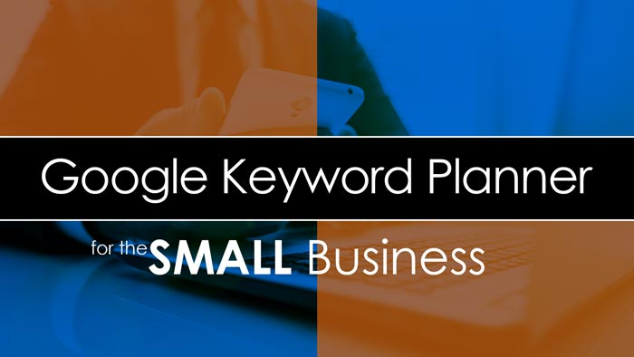 Google Keyword Planner for the Small Business
