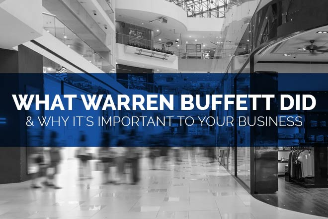 What Warren Buffett Did & Why It's Important to Your Business