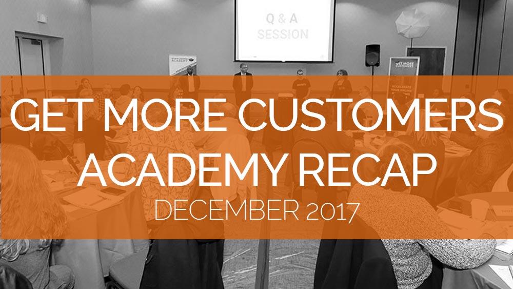 Get More Customers Academy Recap - December 2017